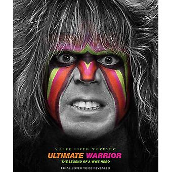 Ultimate Warrior - A Life Lived Forever by John Robinson - WWE - 97816