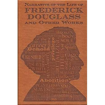 Narrative of the Life of Frederick Douglass and Other Works by Freder