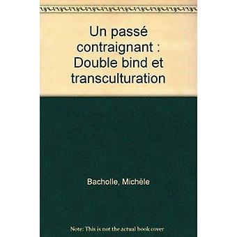 Un Passe Contraignant - Double Bind et Transculturation by Michele Bac