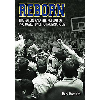Reborn - The Pacers and the Return of Pro Basketball to Indianapolis b