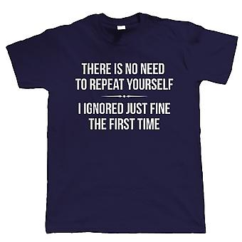No Need To Repeat Yourself, Mens T Shirt