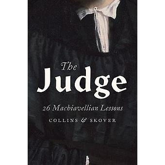 The Judge - 26 Machiavellian Lessons by Ronald K. L. Collins - 9780190