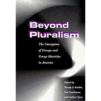 Beyond Pluralism - The Conception of Groups and Group Identities in Am