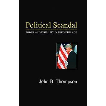 Scandale politique - la puissance et la visibilité à l'ère des médias par John B. T
