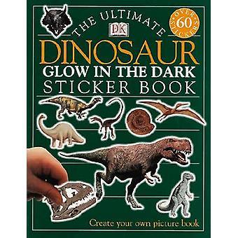 The Ultimate Dinosaur Glow in the Dark Sticker Book by DK - Jayne Par
