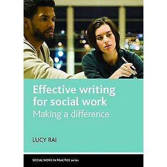 Effective Writing for Social Work - Making a Difference by Lucy Rai -