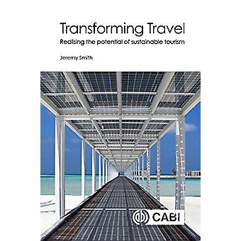 Transforming T - Realising the potential of sustainable tourism by Jer