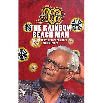 The Rainbow Beach Man - The Life and Times of Les Ridgeway - Worimi El