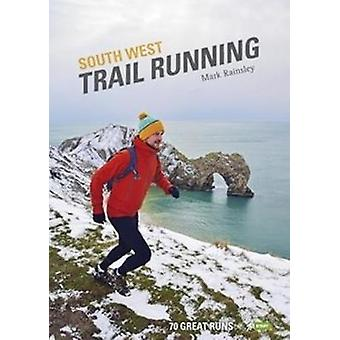 South West Trail Running - 70 Great Runs by South West Trail Running -