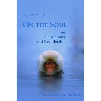 On the Soul and On Memory and Recollection by Aristotle - Joe Sachs -