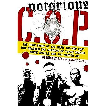 Notorious C.O.P.: The Inside Story Of The Tupac, Biggie, And Jam Master Jay Investigations From The NYPD's First Hip Hop Cop: The True Story of the NYPD ... Murders of Tupac, Biggie and Jam Master Jay