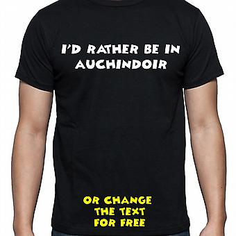 I'd Rather Be In Auchindoir Black Hand Printed T shirt
