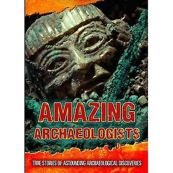 Os arqueólogos incríveis: Histórias verdadeiras das surpreendentes descobertas arqueológicas (aventureiros finais)