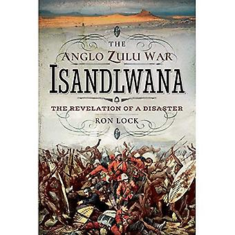 The Anglo Zulu War - Isandlwana: The Revelation of a Disaster (Hardback)