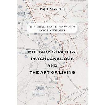 They Shall Beat Their Swords Into Plowshares: Military Strategy, Psychoanalysis and the Art of Living