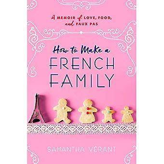 Comment faire une famille Français: A Memoir of Love, nourriture et Faux Pas