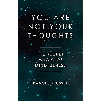 You Are Not Your Thoughts:� The Secret Magic of Mindfulness