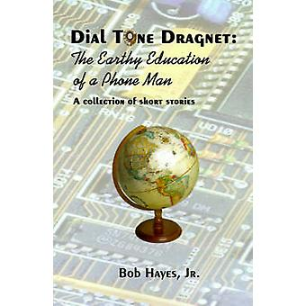 Dial Tone Dragnet The Earthy Education of a Phone Man by Hayes & Bob & Jr.