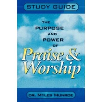 Purpose and Power of Praise and Worship by Munroe & Myles