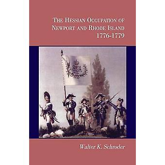 The Hessian Occupation of Newport and Rhode Island 17761779 by Schroder & Walter K.