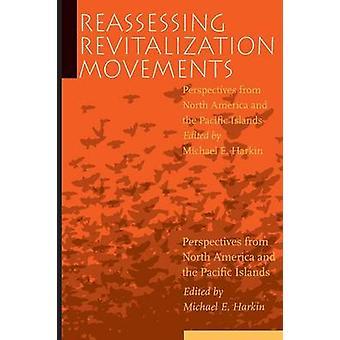 Neubewertung der Revitalisierung Bewegungen Perspektiven aus Nord-Amerika und den Pazifik-Inseln von Harkin & Michael E.