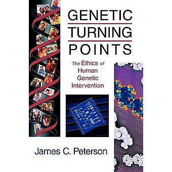 Genetic Turning Points The Ethics of Human Genetic Intervention by Peterson & James C.