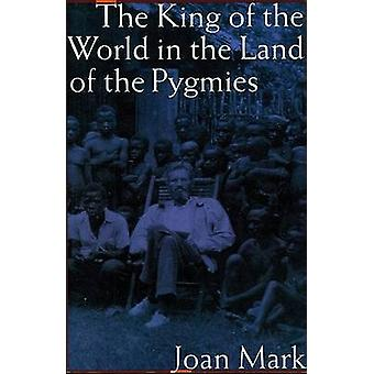 The King of the World in the Land of the Pygmies Revised by Mark & Joan T