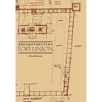 Reconstructing Fort Union by Matzko & John Austin