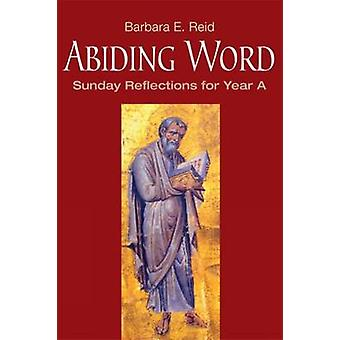Abiding Word Sunday Reflections for Year A by Reid & Barbara E