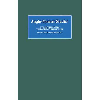 AngloNorman Studies XVII Proceedings of the Battle Conference 1994 by HarperBill & Christopher