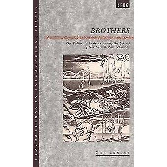 Brothers The Politics of Violence Among the Sekani of Northern British Columbia by Lanoue & Guy