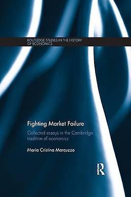 Fighting Market Failure  Collected Essays in the Cambridge Tradition of Economics by Marcuzzo & Maria Cristina