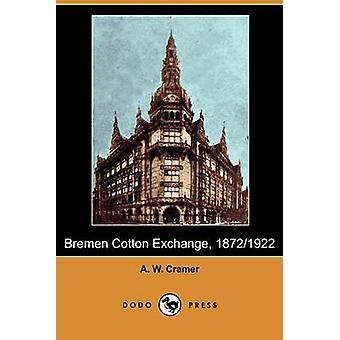 Bremen Cotton Exchange 18721922 Dodo Press by Cramer & A. W.