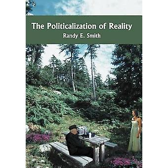 The Politicalization of Reality by Smith & Randy E.