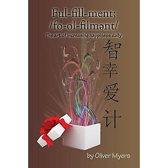Fulfillment The Art of Increasing Happiness Daily by Myers & Oliver