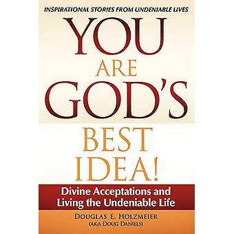 Sois dioses mejor Idea divina acepciones y vivir la vida innegable por Holzmeier Aka Doug Daniels y Douglas E.