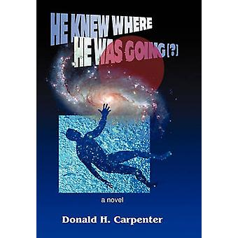 He Knew Where He Was Going by Carpenter & Donald H.