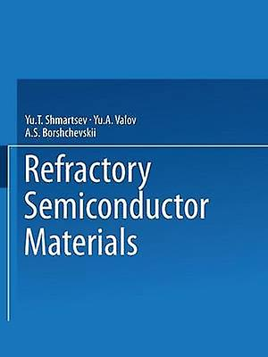 Refractory Semiconductor Materials by Shmartsev & Yu T.