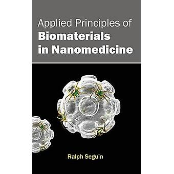 Applied Principles of Biomaterials in Nanomedicine by Seguin & Ralph