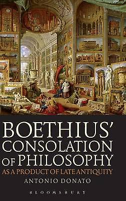 Boethius Consolation of Philosophy as a Product of Late Antiquity by Donato & Antonio