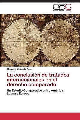 La Conclusion de Tratados Internacionales En El Derecho Comparado by Mesquita Ceia Eleonora