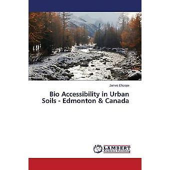 Bio Accessibility in Urban Soils  Edmonton  Canada by Ehizojie James