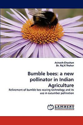 Bumble Bees A nouveau Pollinator in Indian Agriculture by Chauhan & Avinash