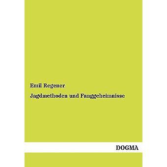 Jagdmethoden und Fanggeheimnisse door Regener & Emil