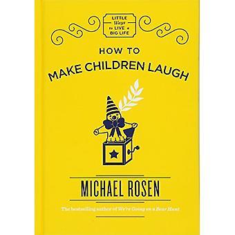 Wie man Kinder zum Lachen von Michael Rosen - 9781787471573 Buch