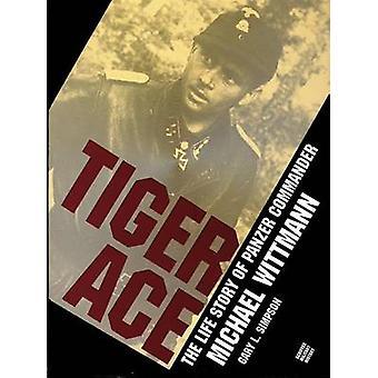 As de tigre - historia de la vida del comandante de Panzer Michael Wittmann por Gary L.