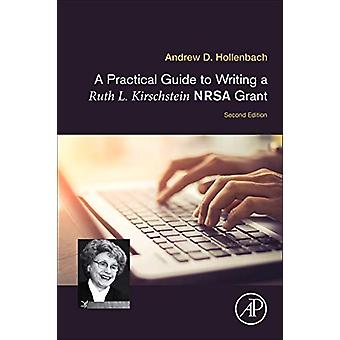 A Practical Guide to Writing a Ruth L. Kirschstein NRSA Grant by A Pr