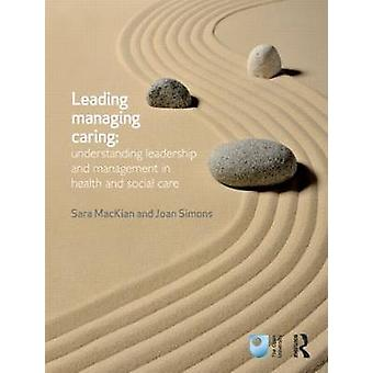 Leading - Managing - Caring - Understanding Leadership and Management