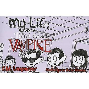 My Life as a Third Grade Vampire by C M Longmeyer - Dexter Blanding -
