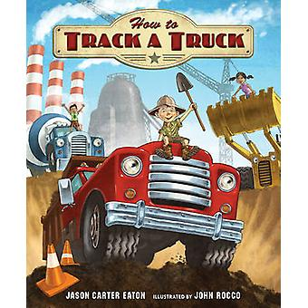 How to Track a Truck by Jason Carter Eaton - John Rocco - 97807636806